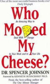 Who Moved My Cheese? : An Amazing Way to Deal with Change in Your Work and in Your Life - Johnson Spencer
