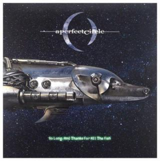 A Perfect Circle : So Long, And Thanks For All The Fish / LP Singl EP