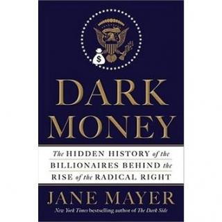 Dark Money: The Hidden History of the Billionaires Behind the Rise of the Radical Right (0385535597)