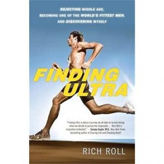 Finding Ultra: Rejecting Middle Age, Becoming One of the Worlds Fittest Men, and Discovering M
