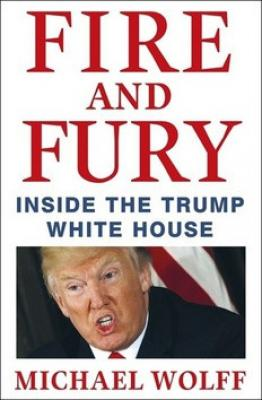 Fire and Fury - Wolff, Michael, Wolff Michael