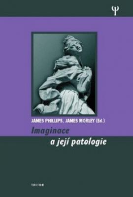 Imaginace a její patologie - Phillips James, Morley James