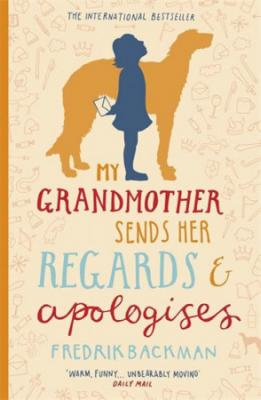 My Grandmother Sends Her Regards and Apologises - Backman Fredrik