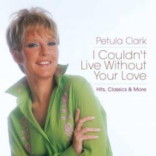 Petula Clark : I Couldnt Live Without Your Love:hits,classics & More CD