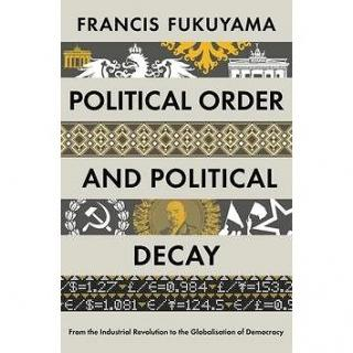 Political Order and Political Decay: From the Industrial Revolution to the Globalisatin of Democracy (1846684374)