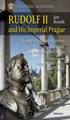 Rudolf II. and His Imperial Prague - Boněk Jan