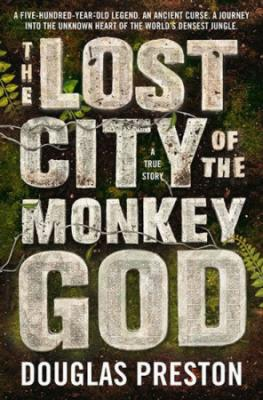 The Lost City of the Monkey God - Preston Douglas