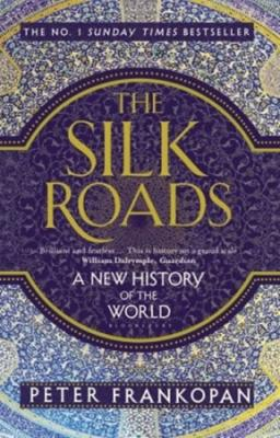 The Silk Roads: A New History of the World - Frankopan Peter