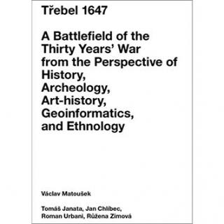 Třebel 1647: A Battlefield of the Thirty Years' War from the Perspective of History, Archeolo (978-80-88104-31-5)
