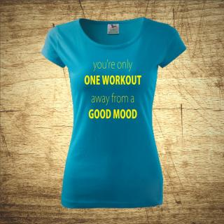Tričko s motivem your only one workout, away from a good mood