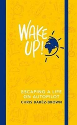 Wake Up! : Escaping a Life on Autopilot - Baréz-Brown Chris