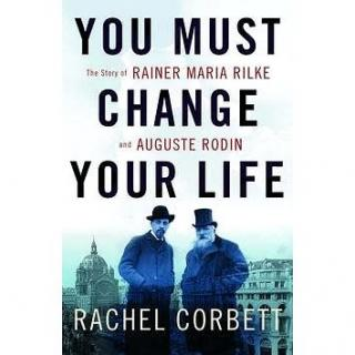 You Must Change Your Life: The Story of Rainer Maria Rilke and Auguste Rodin (0393245055)